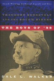 The Boys of '98 - Theodore Roosevelt and the Rough Riders