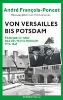 André François-Poncet: Von Versailles bis Potsdam