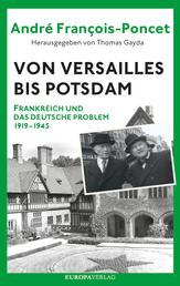 Von Versailles bis Potsdam - Frankreich und das deutsche Problem 1919–1945
