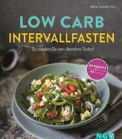 Low Carb Intervallfasten - So zünden Sie den Abnehm-Turbo! - 60 Rezepte für die 5:2 und die 16:8 Methode