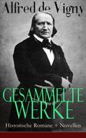 Alfred de Vigny: Gesammelte Werke: Historische Romane + Novellen
