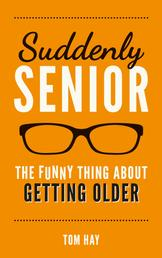 Suddenly Senior - The Funny Thing About Getting Older