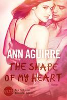 Ann Aguirre: The Shape of My Heart ★★★★