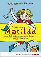 Ann-Kathrin Kramer: Neues von Matilda, dem Mädchen aus dem Haus ohne Fenster ★★★