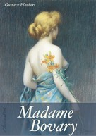 Gustave Flaubert: Madame Bovary (Unzensierte deutsche Ausgabe) (Illustriert)
