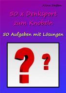 Alina Steffen: 50 x Denksport zum Knobeln