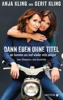 Anja Kling: Dann eben ohne Titel… Wir konnten uns mal wieder nicht einigen ★