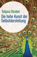 Tatjana D. Strobel: Die hohe Kunst der Selbstdarstellung - ★★★