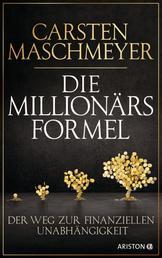 Die Millionärsformel - Der Weg zur finanziellen Unabhängigkeit