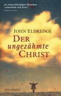 John Eldredge: Der ungezähmte Christ