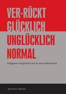 Bernhard J. Manser: Ver-rückt glücklich / unglücklich normal