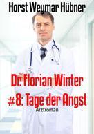 Horst Weymar Hübner: Dr. Florian Winter #8: Tage der Angst ★★★★