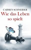 Carmen Schneider: Wie das Leben so spielt