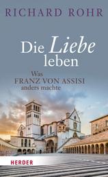 Die Liebe leben - Was Franz von Assisi anders machte