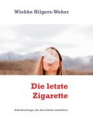 Wiebke Hilgers-Weber: Die letzte Zigarette