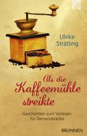 Ulrike Strätling: Als die Kaffeemühle streikte ★★★★