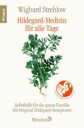 Hildegard-Medizin für alle Tage - Selbsthilfe für die ganze Familie - Mit Original Hildegard-Rezepturen
