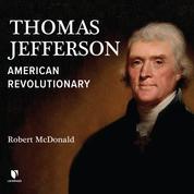 Thomas Jefferson - American Revolutionary (Unabridged)