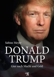 Donald Trump - Gier nach Macht und Geld