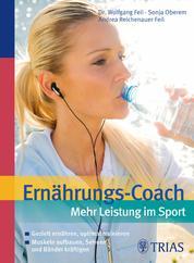Ernährungs-Coach: Mehr Leistung im Sport - Gezielt ernähren, optimal trainieren