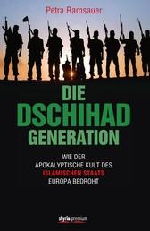 Die Dschihad Generation - Wie der apokalyptische Kult des Islamischen Staats Europa bedroht