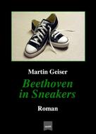Martin Geiser: Beethoven in Sneakers