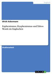 Euphemismus, Dysphemismus und Taboo Words im Englischen