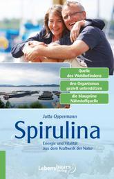 Spirulina - Energie und Vitalität aus dem Kraftwerk der Natur