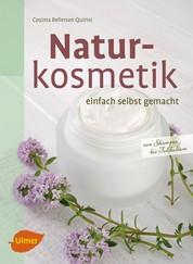 Naturkosmetik einfach selbst gemacht - Von Shampoo bis Fußbalsam