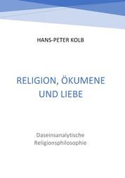 Religion, Ökumene und Liebe - Daseinsanalytische Religionsphilosophie