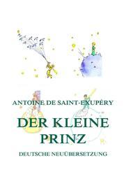 Der kleine Prinz - Deutsche illustrierte Neuübersetzung