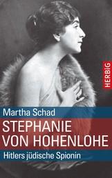 Stephanie von Hohenlohe - Hitlers jüdische Spionin