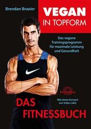 Vegan in Topform - Das Fitnessbuch - Das vegane Trainingsprogramm für maximale Leistung und Gesundheit