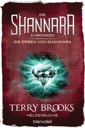 Die Shannara-Chroniken: Die Erben von Shannara 1 - Heldensuche - Roman