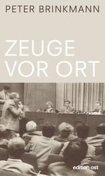 Zeuge vor Ort - Korrespondent in der DDR '89/90