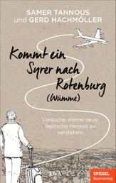 Kommt ein Syrer nach Rotenburg (Wümme) - Versuche, meine neue deutsche Heimat zu verstehen - Ein SPIEGEL-Buch
