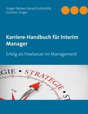 Karriere-Handbuch für Interim Manager - Erfolg als Freelancer im Management