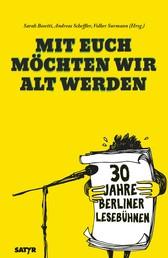 Mit euch möchten wir alt werden - 30 Jahre Berliner Lesebühnen