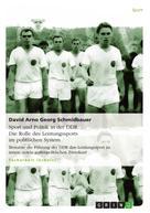 David Arno Georg Schmidbauer: Sport und Politik in der DDR. Die Rolle des Leistungssports im politischen System