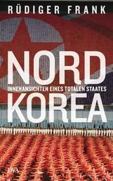 Nordkorea - Innenansichten eines totalen Staates