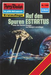 """Perry Rhodan 1364: Auf den Spuren ESTARTUS - Perry Rhodan-Zyklus """"Tarkan"""""""
