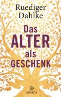 Ruediger Dahlke: Das Alter als Geschenk ★★★★