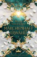 Maya Shepherd: Märchenhaft-Trilogie (Band 1): Märchenhaft erwählt ★★★★