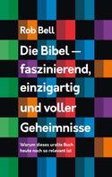 Rob Bell: Die Bibel - faszinierend, einzigartig und voller Geheimnisse ★★★★