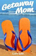 Lori Lee: Getaway Mom
