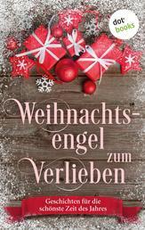 Weihnachtsengel zum Verlieben - Geschichten für die schönste Zeit des Jahres