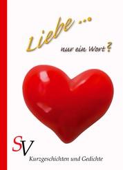 Liebe ... Nur ein Wort? - Kurzgeschichten und Gedichte