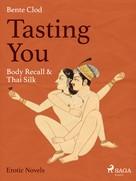 Bente Clod: Tasting You: Body Recall & Thai Silk