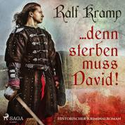 ... denn sterben muss David! - Historischer Kriminalroman (Ungekürzt)