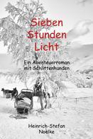 Heinrich-Stefan Noelke: Sieben Stunden Licht